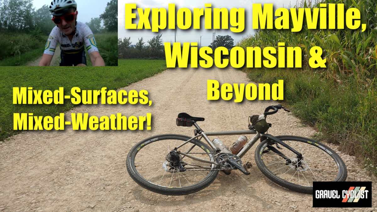 A STORMY Gravel Ride: Mayville, Wisconsin & Beyond - Mixed-Surfaces & Mixed-Weather! - Gravel Cyclist: The Gravel Cycling Experience